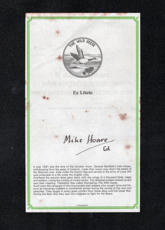 """The Wild Geese"" Ex Libris bookplate that accompanied Mike Hoare's books. My Corgi paperback edition of 'Mercenary' was signed however I think it may have also include a separate bookplate similar to this one. This particular example, which I obtained from Alan Bennett, is slightly larger than the Corgi paperback book and I suspect it may have been used with the other books that Mike was selling after his release from prison in the mid 80's. Collection: Julian Tennant"